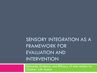 Sensory Integration as a Framework for Evaluation and Intervention