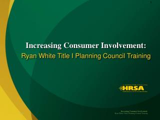 Increasing Consumer Involvement: Ryan White Title I Planning Council Training