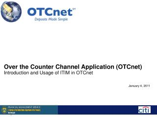 Over the Counter Channel Application (OTCnet)  Introduction and Usage of ITIM in OTCnet