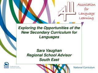 Exploring the Opportunities of the New Secondary Curriculum for Languages Sara Vaughan