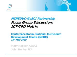 MINEDUC-GeSCI Partnership Focus Group Discussion:  ICT-TPD Matrix  Conference Room, National Curriculum Development Cent