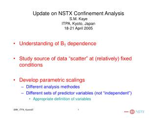 Update on NSTX Confinement Analysis S.M. Kaye ITPA, Kyoto, Japan 18-21 April 2005