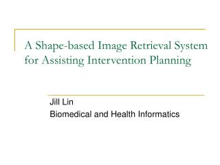 A Shape-based Image Retrieval System for  Assisting Intervention Planning