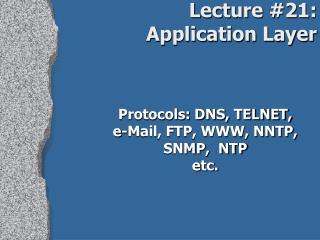 Protocols: DNS, TELNET, e-Mail, FTP, WWW, NNTP, SNMP,  NTP etc.