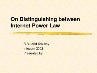 On Distinguishing between Internet Power Law