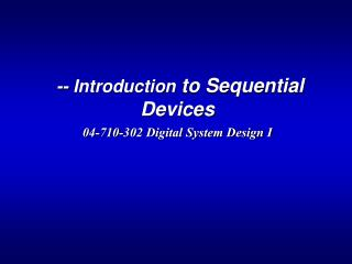-- Introduction  to Sequential Devices 04-710-302 Digital System Design I