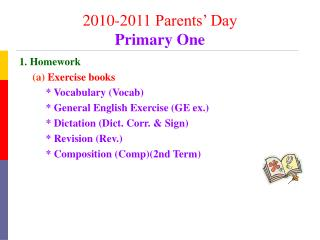 1. Homework (a) Exercise books           * Vocabulary (Vocab)