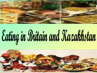 Eating in Britain and Kazakhstan