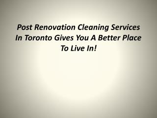 Post Renovation Cleaning Services In Toronto Gives You A Bet