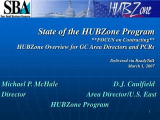 Michael P. McHale				D.J. Caulfield Director 				   Area Director/U.S. East HUBZone Program
