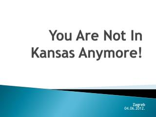 You Are Not In Kansas Anymore!