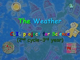The  Weather C L I L  p r o j e c t f o r S c i e n c e  (2 nd  cycle-3 rd  year)