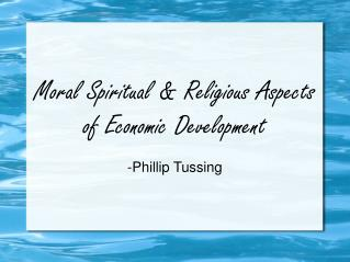 Moral Spiritual & Religious Aspects  of Economic Development -Phillip Tussing