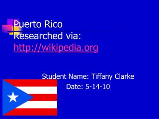 Puerto Rico  Researched via:  wikipedia