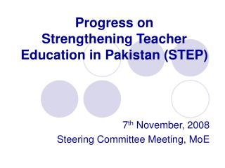 Progress on  Strengthening Teacher Education in Pakistan (STEP)