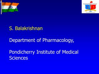 S. Balakrishnan Department of Pharmacology, Pondicherry Institute of Medical Sciences