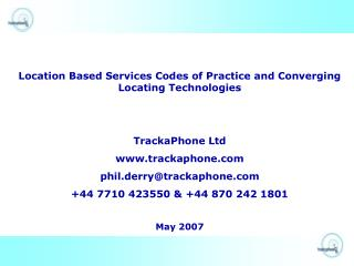 Location Based Services Codes of Practice and Converging Locating Technologies TrackaPhone Ltd
