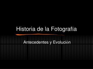 Historia de la Fotograf í a