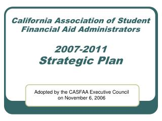 California Association of Student Financial Aid Administrators 200 7- 2011  Strategic Plan