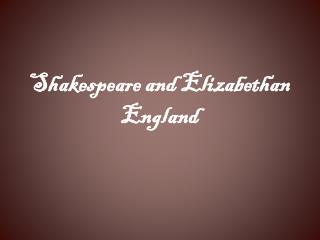 Shakespeare and Elizabethan England
