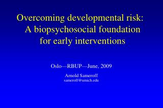 Overcoming developmental risk:   A biopsychosocial foundation  for early interventions