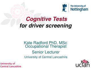 Cognitive Tests for driver screening Kate Radford PhD, MSc