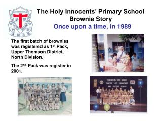 The Holy Innocents' Primary School Brownie Story Once upon a time, in 1989