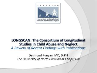LONGSCAN: The Consortium of Longitudinal Studies in Child Abuse and Neglect