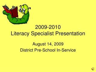 2009-2010 Literacy Specialist Presentation