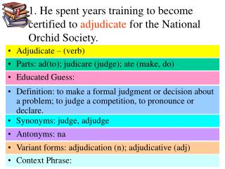 1. He spent years training to become certified to adjudicate for the National Orchid Society.