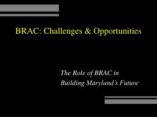 BRAC: Challenges & Opportunities