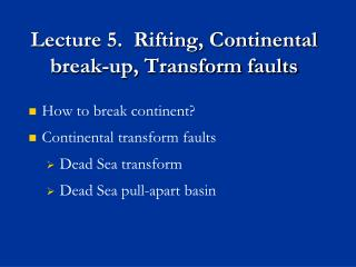 Lecture 5.  Rifting, Continental break-up, Transform faults