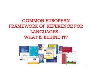 COMMON EUROPEAN FRAMEWORK OF REFERENCE FOR LANGUAGES –  WHAT IS BEHIND IT?