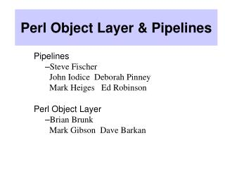 Perl Object Layer & Pipelines