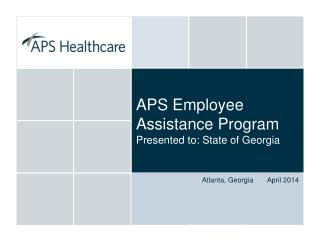 APS Employee Assistance Program  Presented to: State of Georgia
