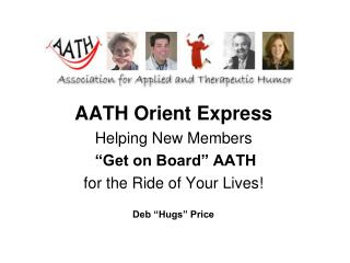 "AATH Orient Express Helping New Members ""Get on Board"" AATH for the Ride of Your Lives!"