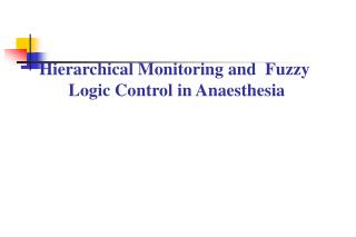 Hierarchical Monitoring and  Fuzzy  Logic Control in Anaesthesia