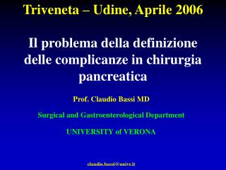 Prof. Claudio Bassi MD Surgical and Gastroenterological Department UNIVERSITY of VERONA