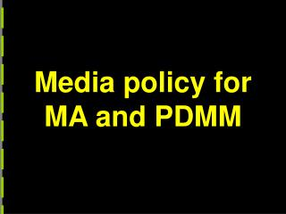 Media policy for MA and PDMM