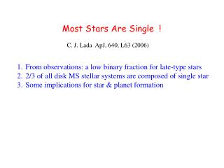 Most Stars Are Single  ! C. J. Lada  ApJ, 640, L63 (2006)