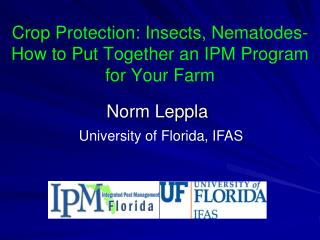 Crop Protection:  Insects, Nematodes-  How  to  Put Together  an  IPM Program  for  Your Farm