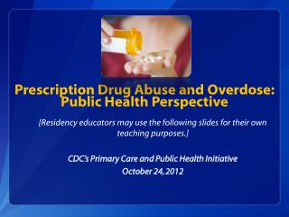 Prescription Drug Abuse and Overdose: Public Health Perspective