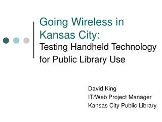 Going Wireless in Kansas City:  Testing Handheld Technology for Public Library Use