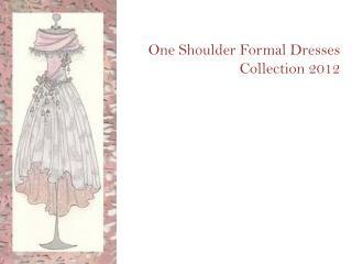 One Shoulder Formal Dresses Collection 2012