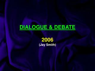 DIALOGUE & DEBATE 2006 (Jay Smith)