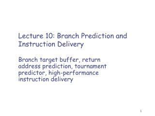 Lecture 10 : Branch Prediction and Instruction Delivery
