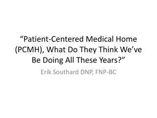 """Patient-Centered Medical Home (PCMH), What Do They Think We've Be Doing All These Years ?"""
