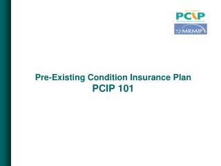 Pre-Existing Condition Insurance Plan PCIP 101