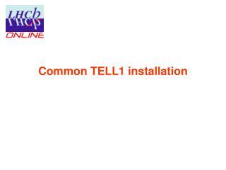 Common TELL1 installation