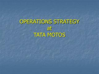 OPERATIONS STRATEGY  at  TATA MOTOS